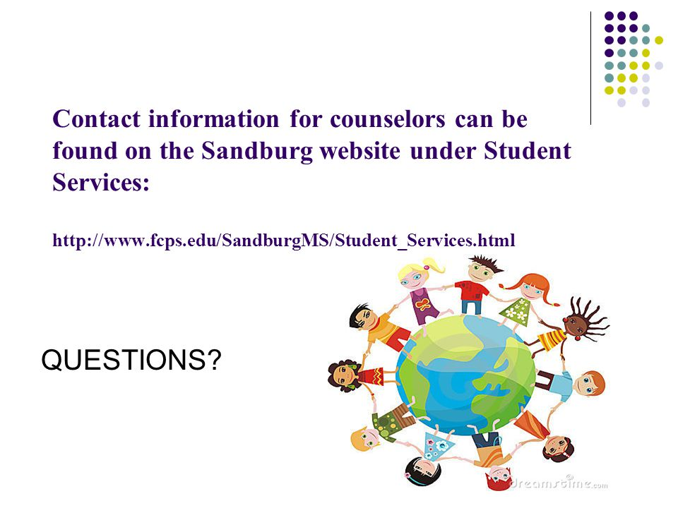 Contact information for counselors can be found on the Sandburg website under Student Services: http://www.fcps.edu/SandburgMS/Student_Services.html