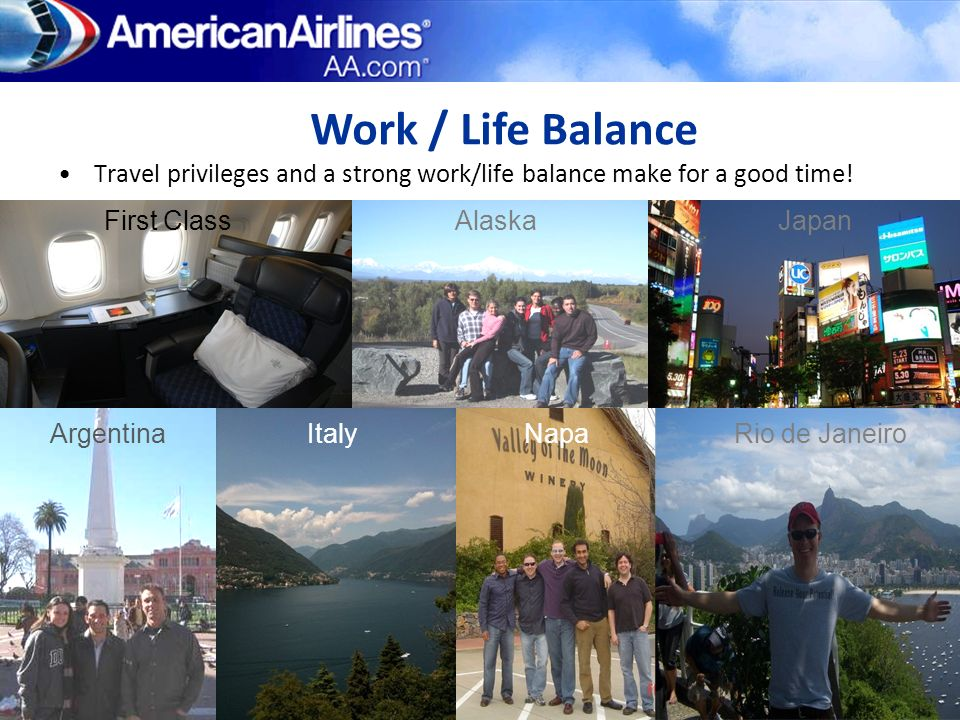Work / Life Balance Travel privileges and a strong work/life balance make for a good time! First Class.