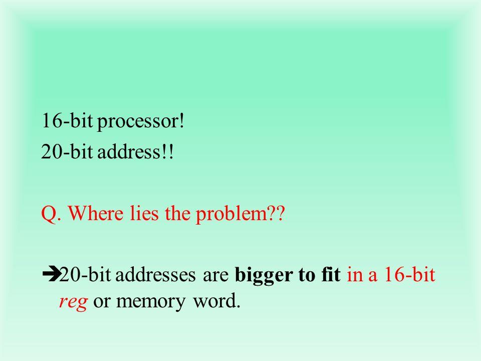 16-bit processor. 20-bit address!. Q. Where lies the problem .