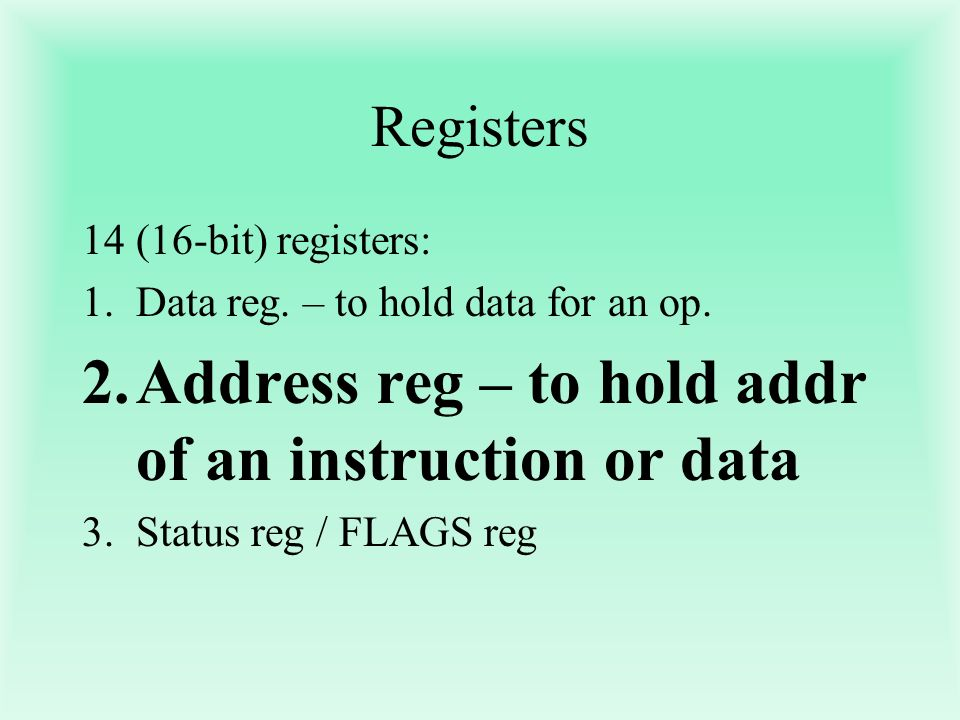 Address reg – to hold addr of an instruction or data