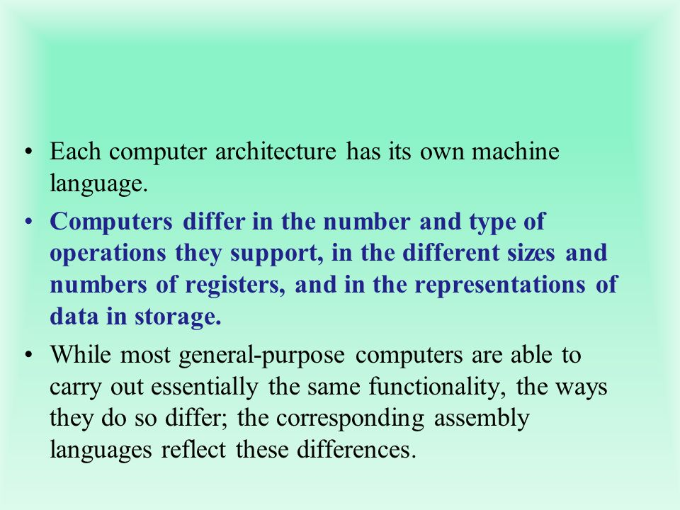 Each computer architecture has its own machine language.