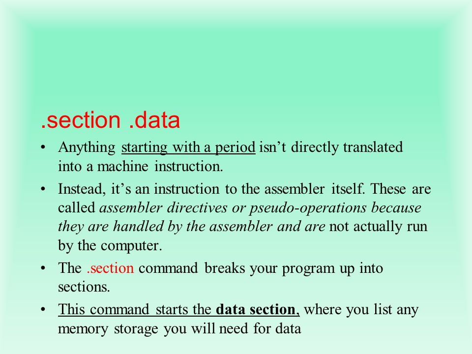 .section .data Anything starting with a period isn't directly translated into a machine instruction.