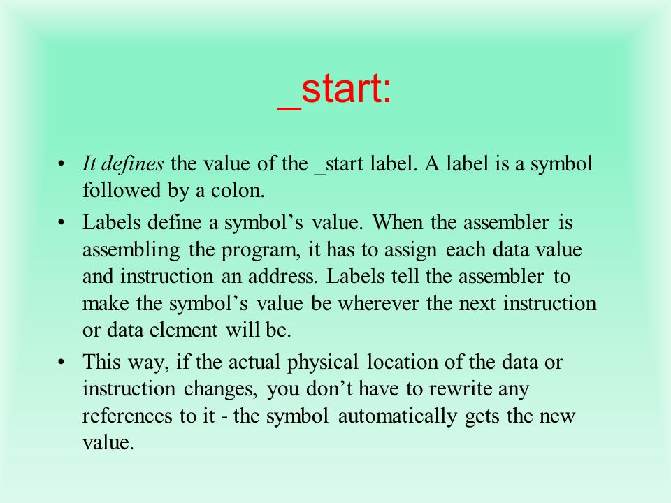 _start: It defines the value of the _start label. A label is a symbol followed by a colon.