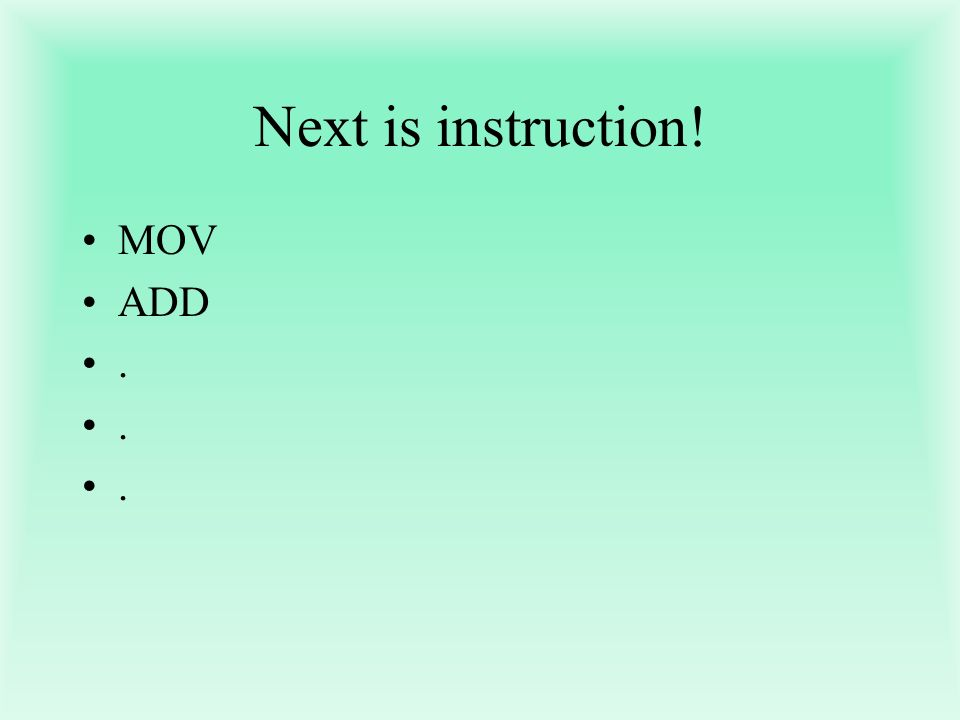 Next is instruction! MOV ADD .