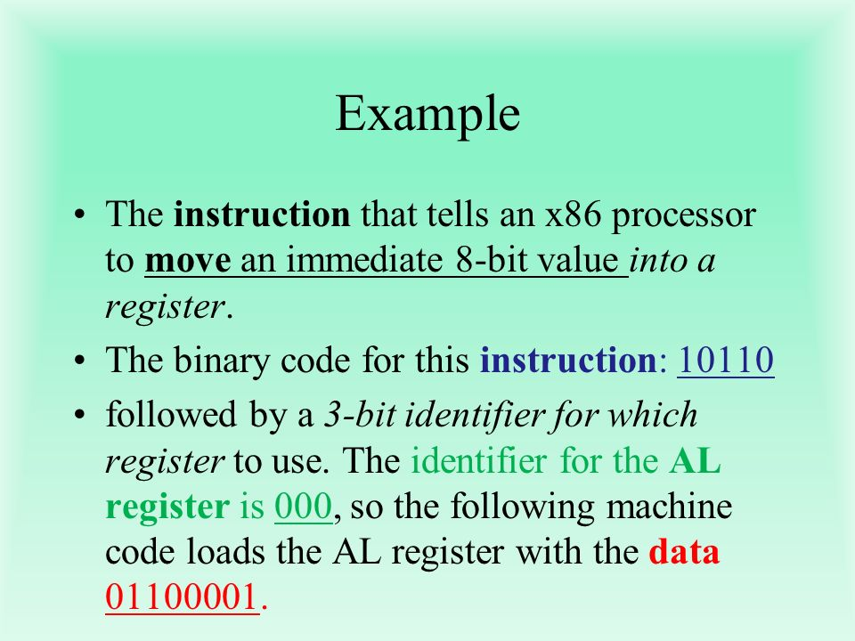 Example The instruction that tells an x86 processor to move an immediate 8-bit value into a register.