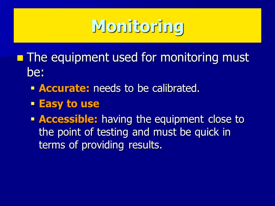 Monitoring The equipment used for monitoring must be: