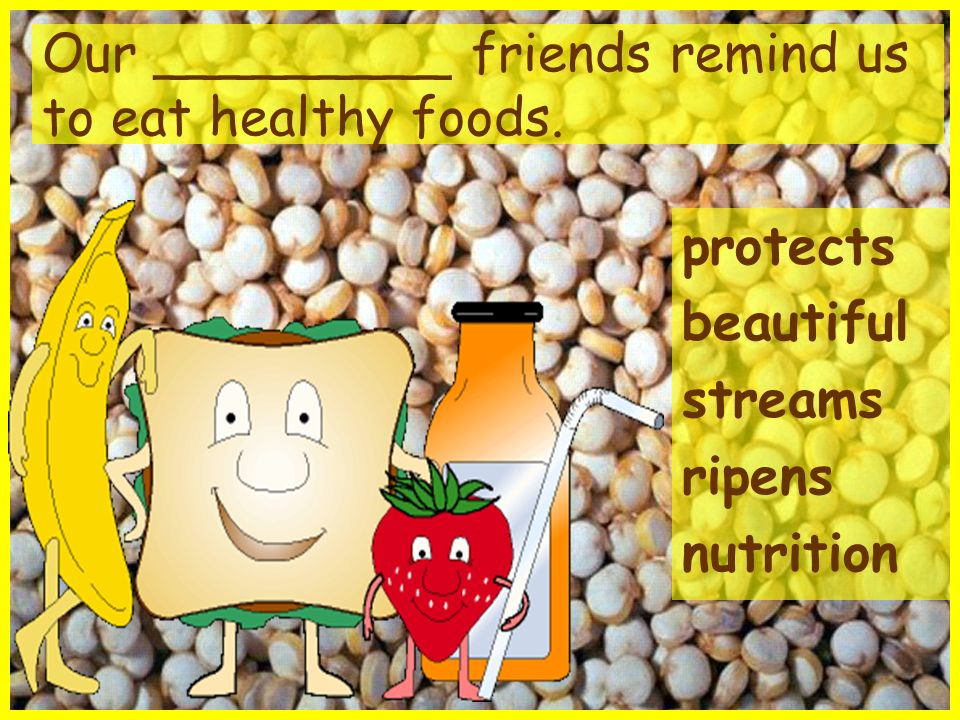 Our _________ friends remind us to eat healthy foods.