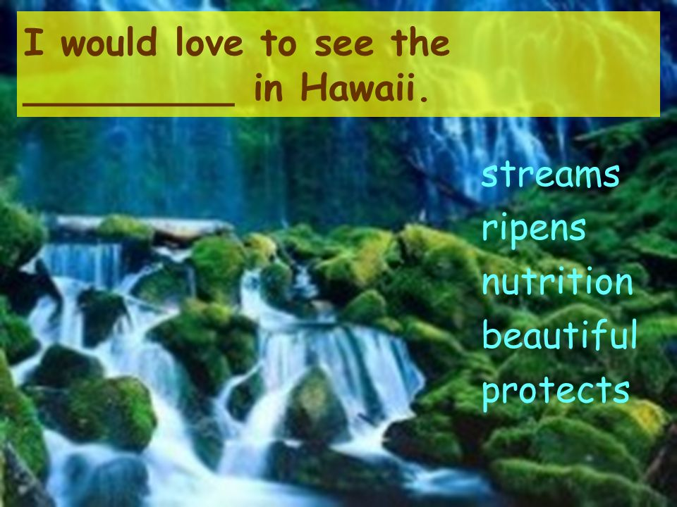 I would love to see the _________ in Hawaii.