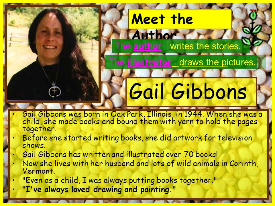 Gail Gibbons Meet the Author The author writes the stories.