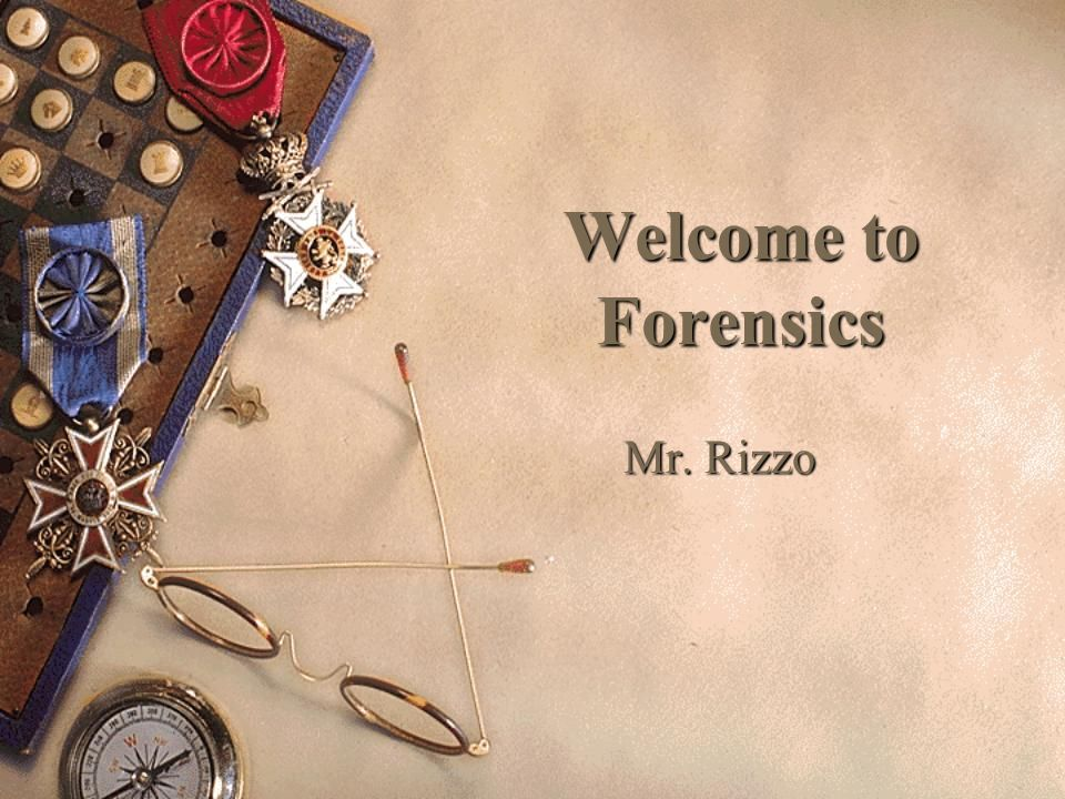 Welcome to Forensics Mr. Rizzo