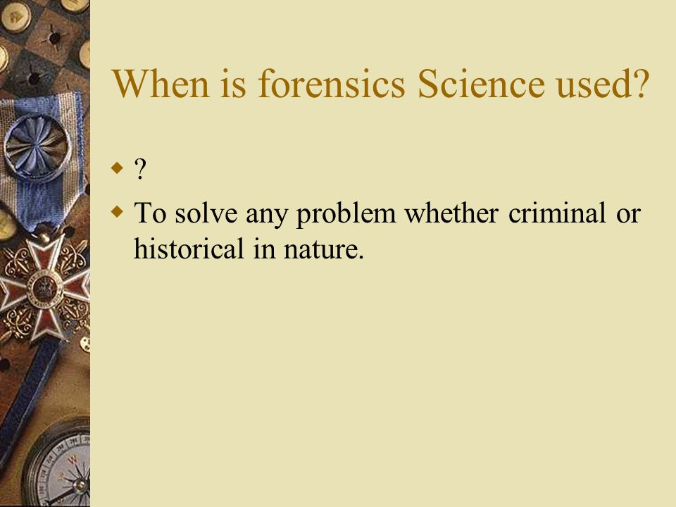 When is forensics Science used