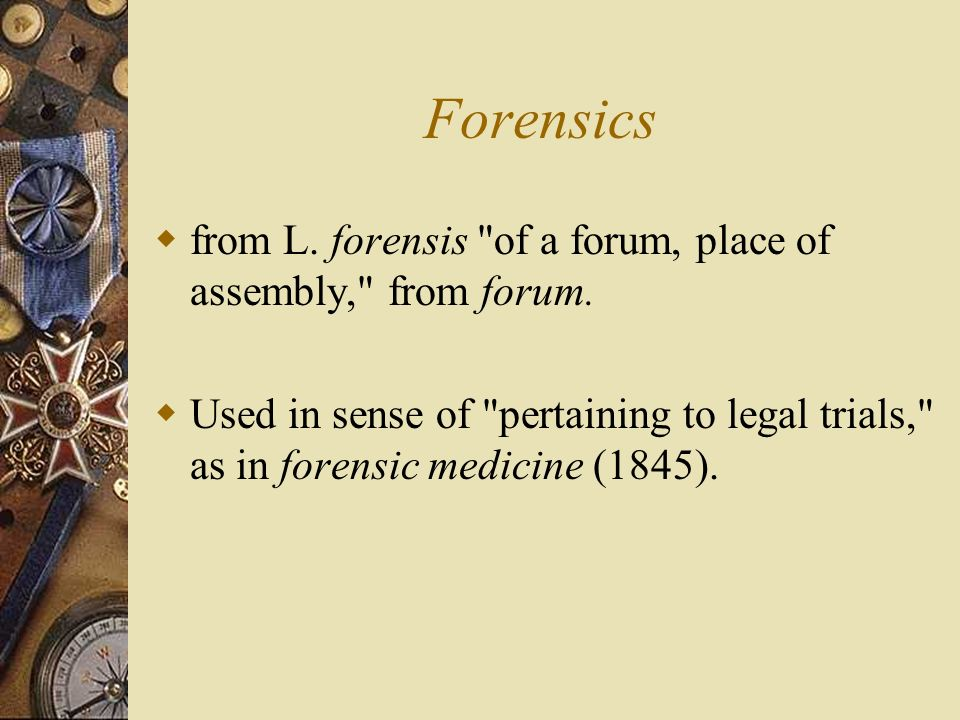 Forensics from L. forensis of a forum, place of assembly, from forum.
