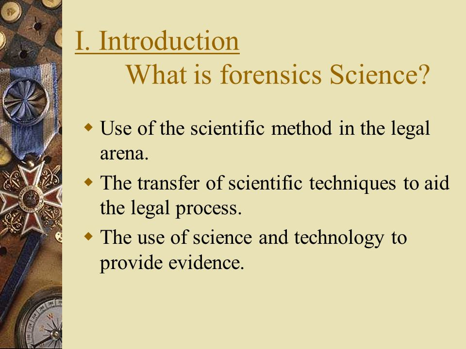 I. Introduction What is forensics Science