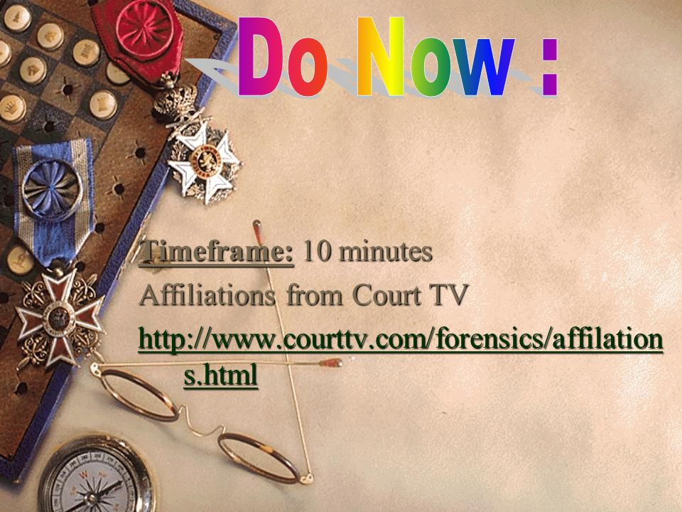 Do Now : Timeframe: 10 minutes Affiliations from Court TV
