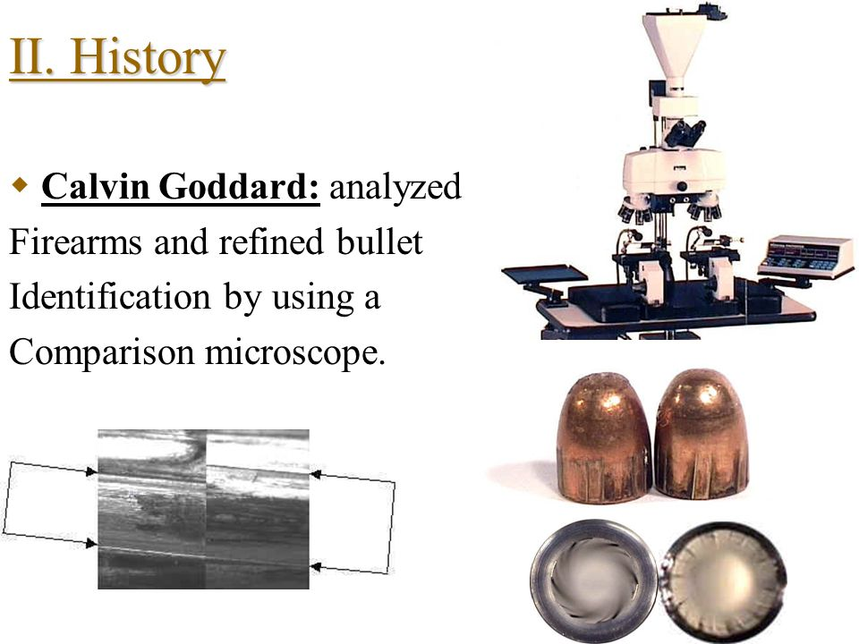 II. History Calvin Goddard: analyzed Firearms and refined bullet