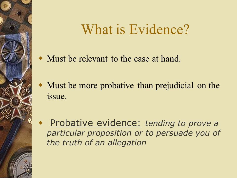 What is Evidence Must be relevant to the case at hand.