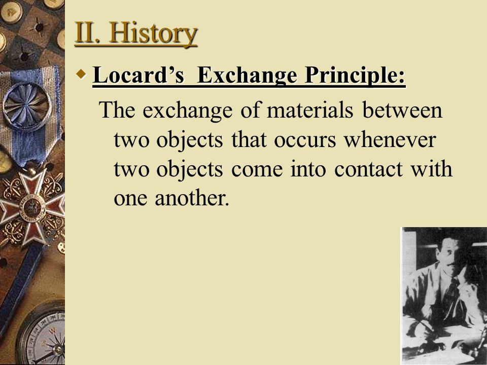 II. History Locard's Exchange Principle: