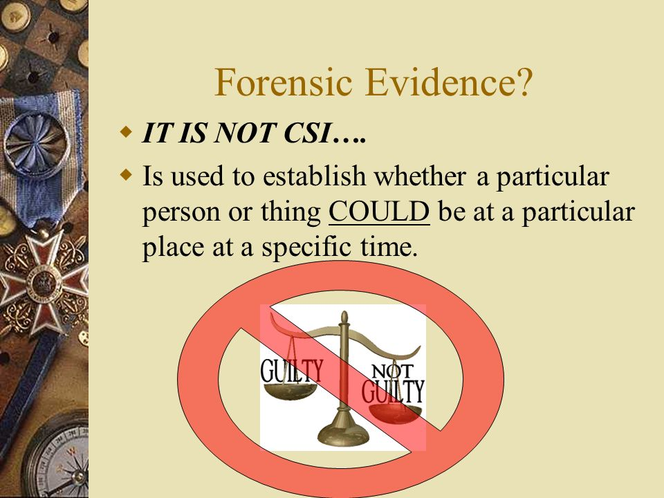 Forensic Evidence IT IS NOT CSI….