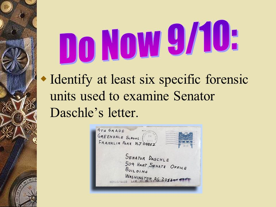 Do Now 9/10:Identify at least six specific forensic units used to examine Senator Daschle's letter.