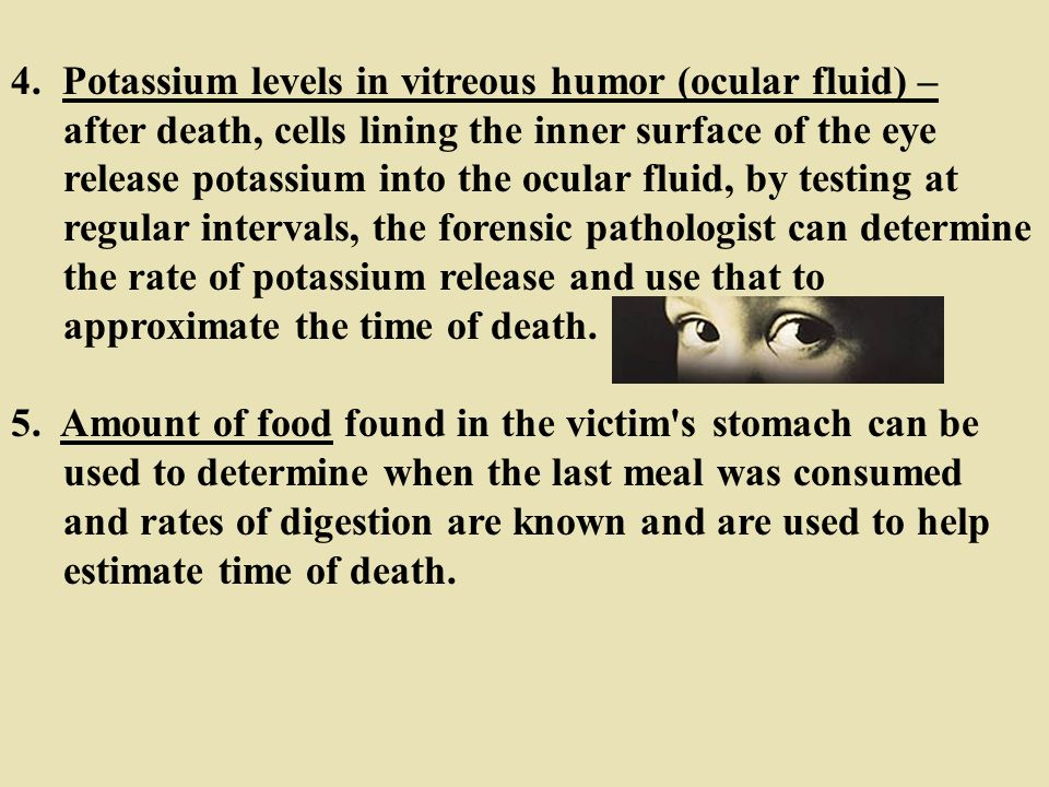 4. Potassium levels in vitreous humor (ocular fluid) –