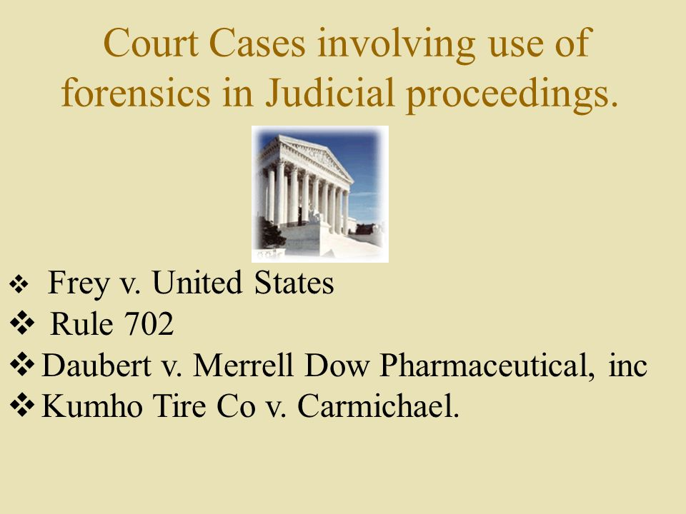 Court Cases involving use of forensics in Judicial proceedings.