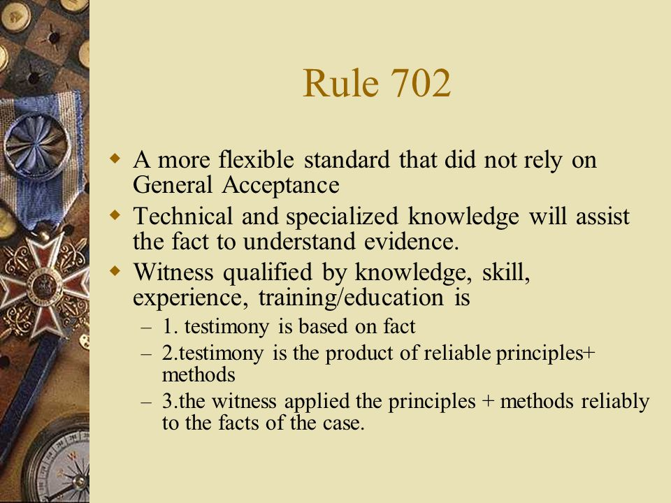 Rule 702A more flexible standard that did not rely on General Acceptance.