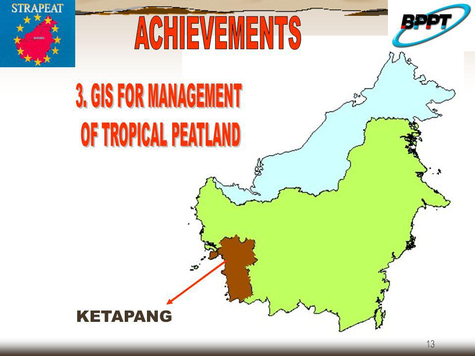 ACHIEVEMENTS 3. GIS FOR MANAGEMENT OF TROPICAL PEATLAND KETAPANG