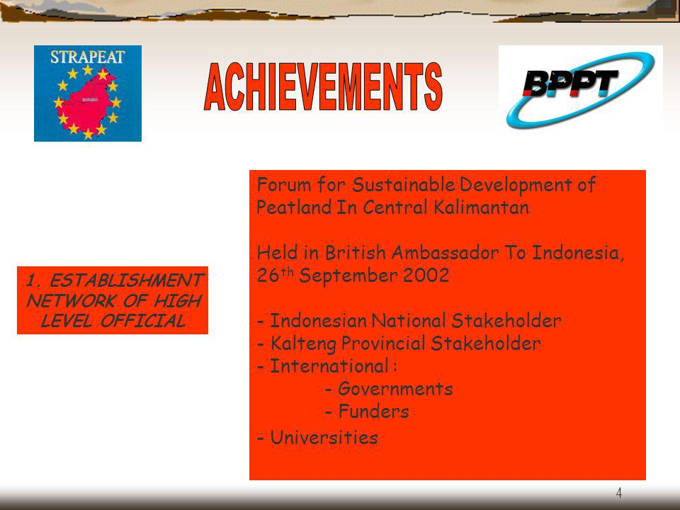 ACHIEVEMENTS Forum for Sustainable Development of Peatland In Central Kalimantan. Held in British Ambassador To Indonesia, 26th September 2002.