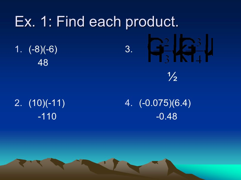 Ex. 1: Find each product. ½ (-8)(-6) 48 (10)(-11) -110 3.