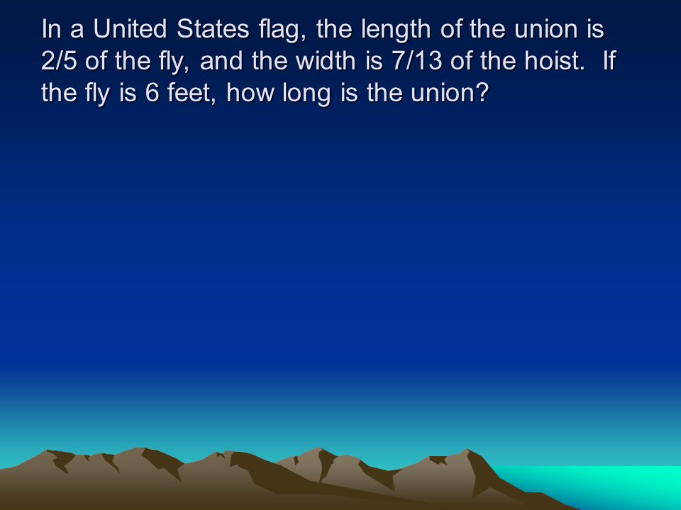In a United States flag, the length of the union is 2/5 of the fly, and the width is 7/13 of the hoist.