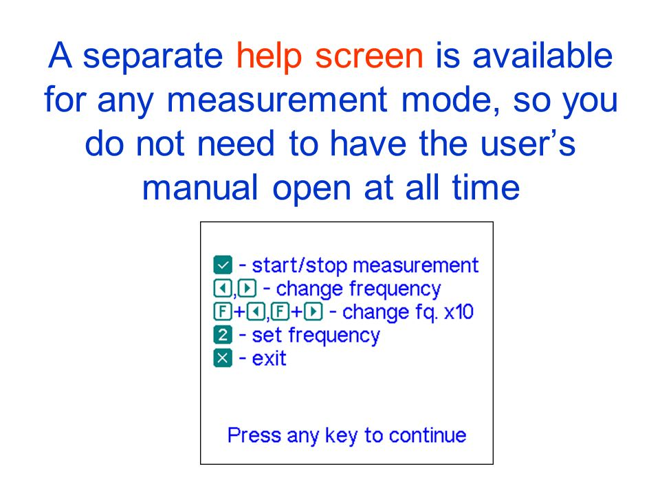 A separate help screen is available for any measurement mode, so you do not need to have the user's manual open at all time