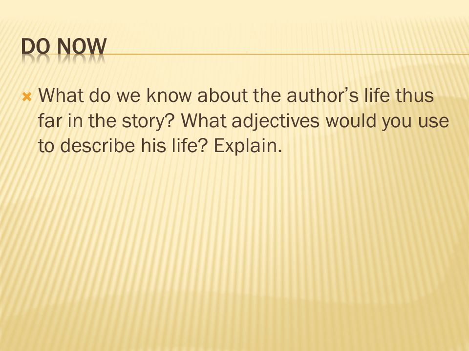 Do NowWhat do we know about the author's life thus far in the story.