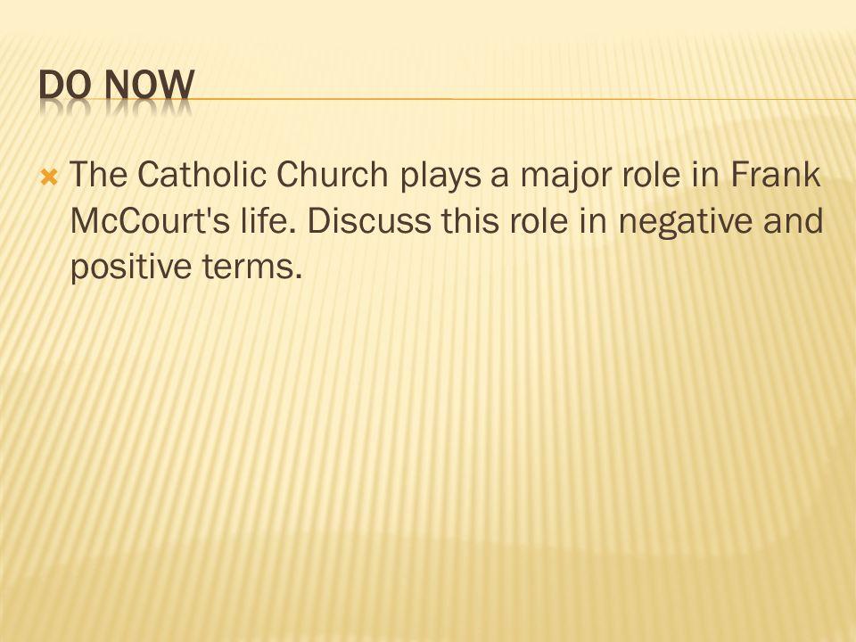 Do NowThe Catholic Church plays a major role in Frank McCourt s life.