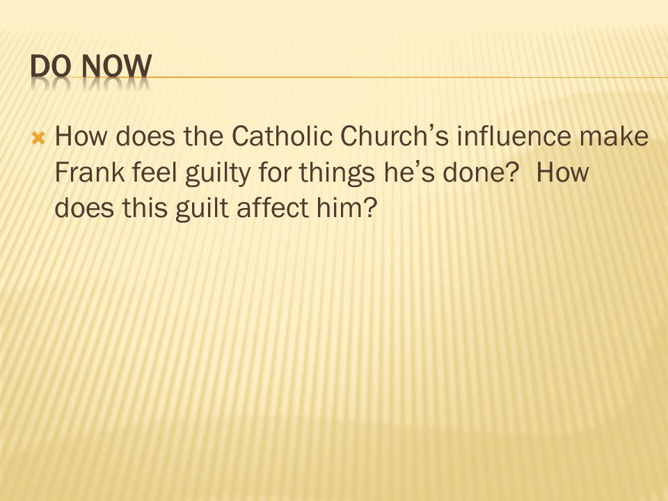 DO NowHow does the Catholic Church's influence make Frank feel guilty for things he's done.