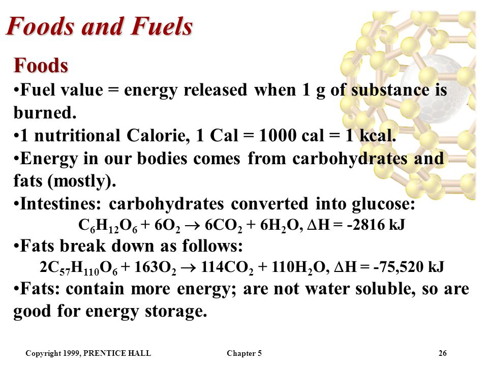 Foods and Fuels Foods. Fuel value = energy released when 1 g of substance is burned. 1 nutritional Calorie, 1 Cal = 1000 cal = 1 kcal.