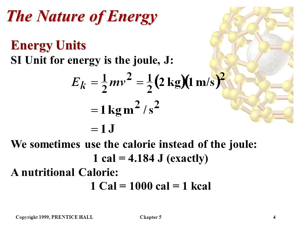 The Nature of Energy Energy Units SI Unit for energy is the joule, J: