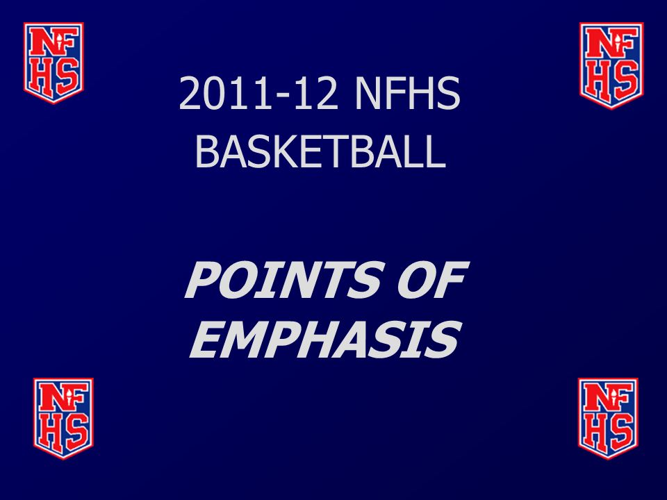 POINTS OF EMPHASIS 2011-12 NFHS BASKETBALL