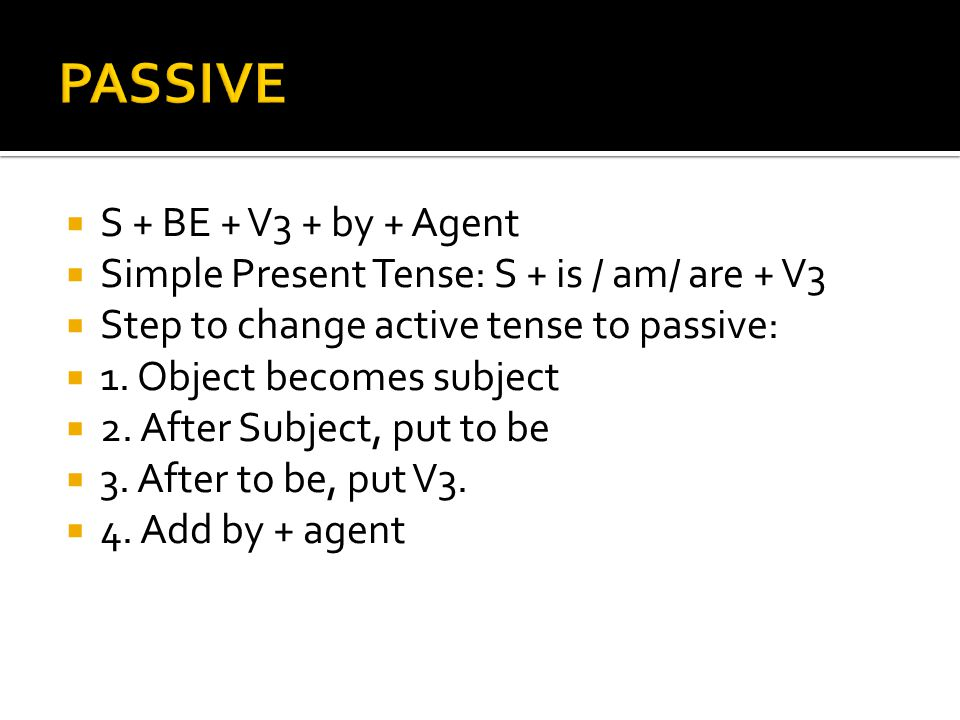 PASSIVE S + BE + V3 + by + Agent