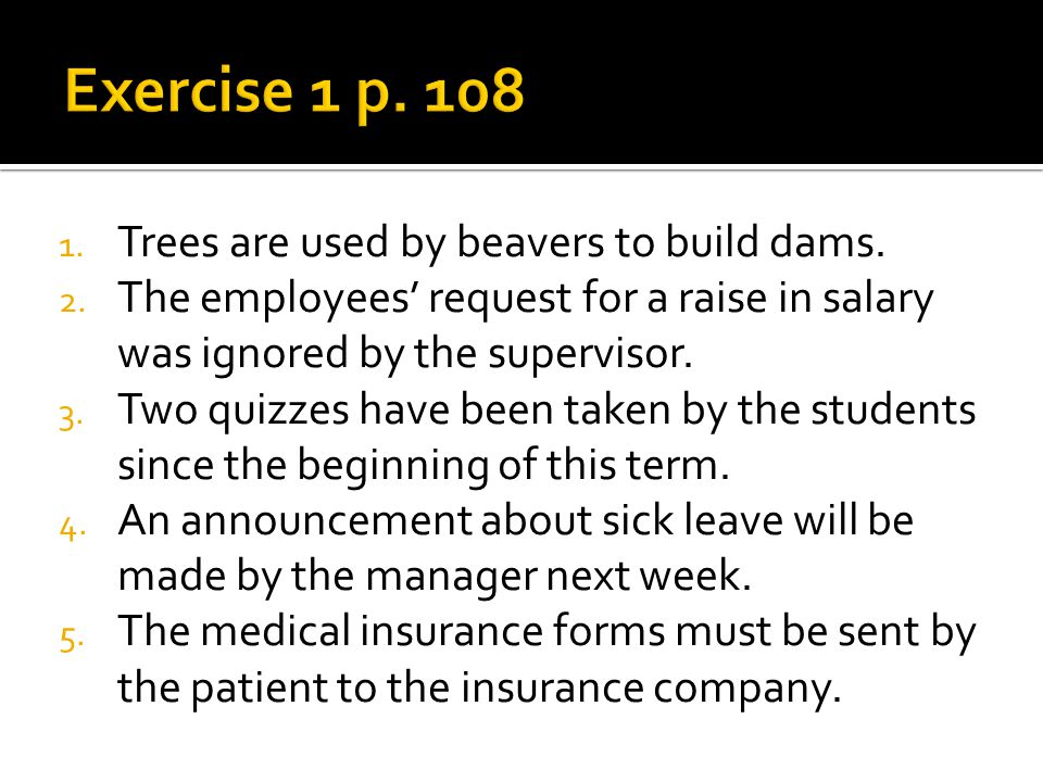 Exercise 1 p. 108 Trees are used by beavers to build dams.