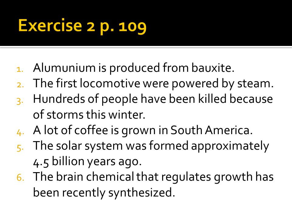 Exercise 2 p. 109 Alumunium is produced from bauxite.