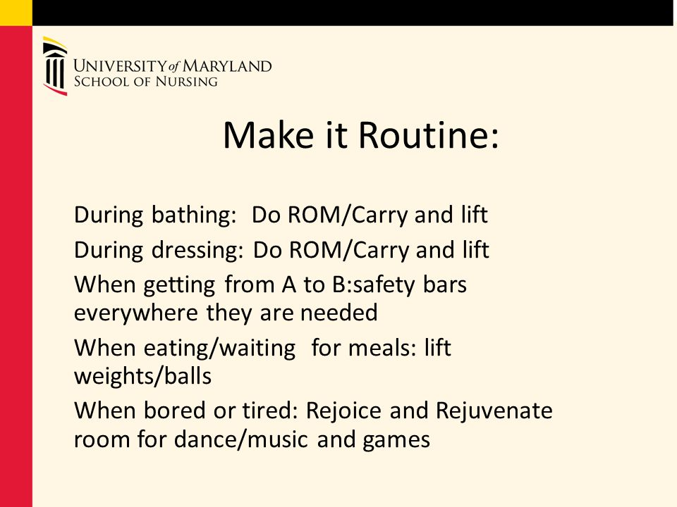 Make it Routine: During bathing: Do ROM/Carry and lift