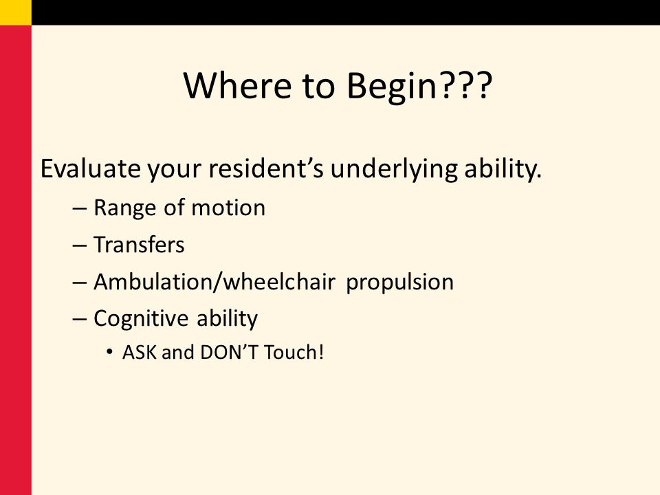 Where to Begin Evaluate your resident's underlying ability.