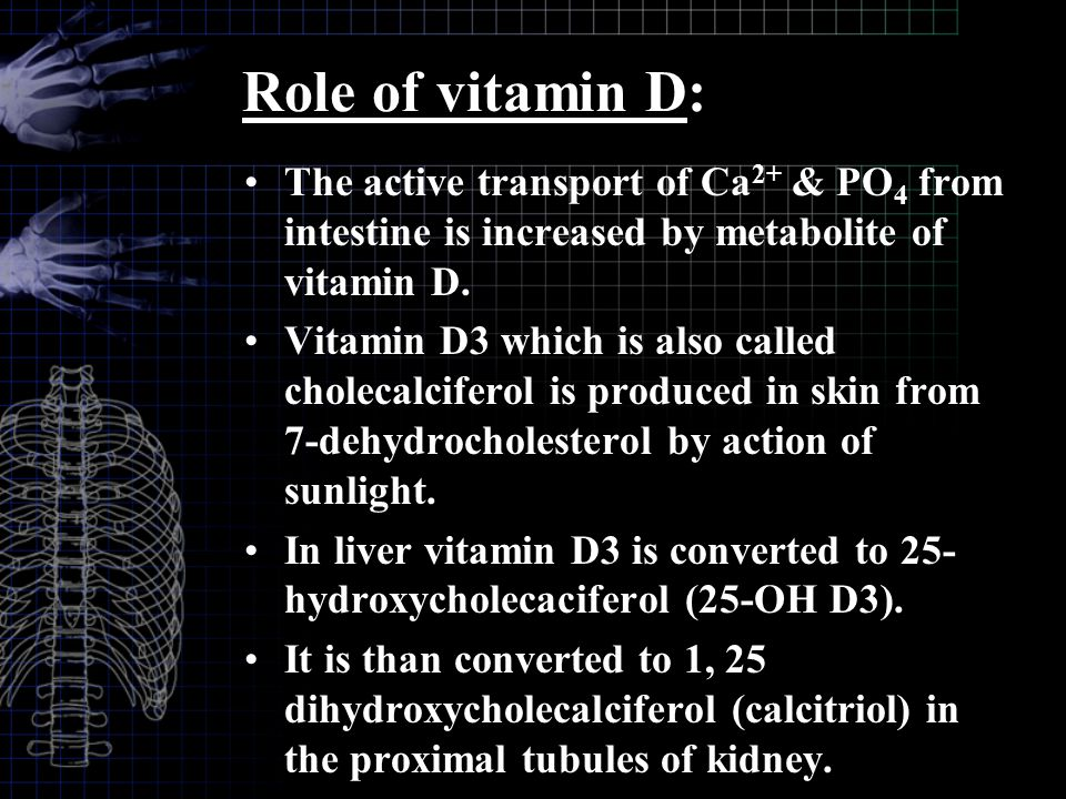 Role of vitamin D: The active transport of Ca2+ & PO4 from intestine is increased by metabolite of vitamin D.