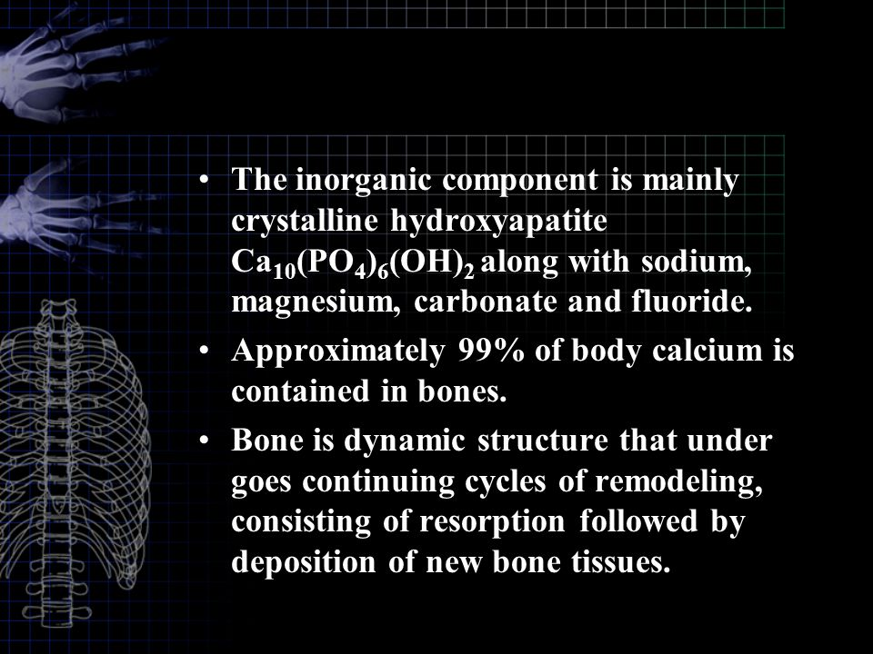 The inorganic component is mainly crystalline hydroxyapatite Ca10(PO4)6(OH)2 along with sodium, magnesium, carbonate and fluoride.