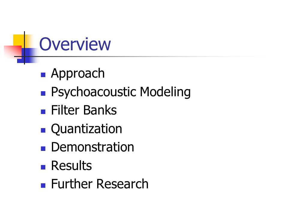 Overview Approach Psychoacoustic Modeling Filter Banks Quantization