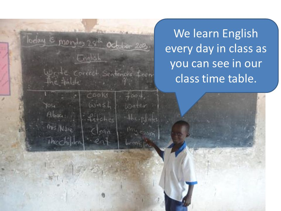 We learn English every day in class as you can see in our class time table.