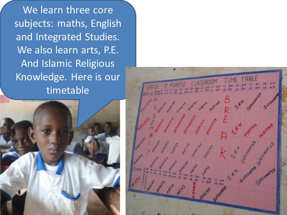 We learn three core subjects: maths, English and Integrated Studies