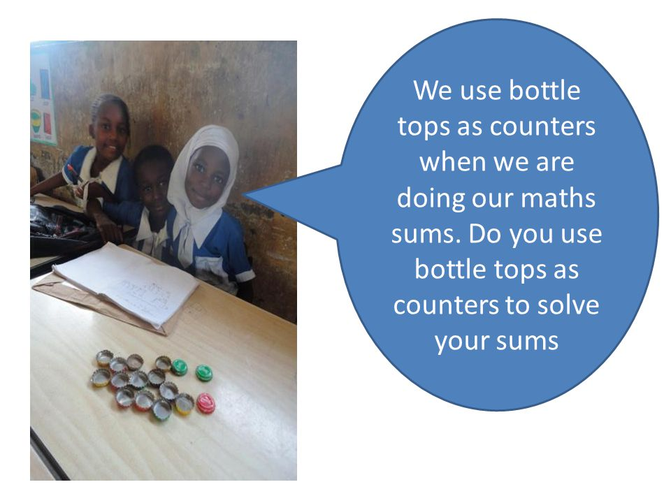 We use bottle tops as counters when we are doing our maths sums