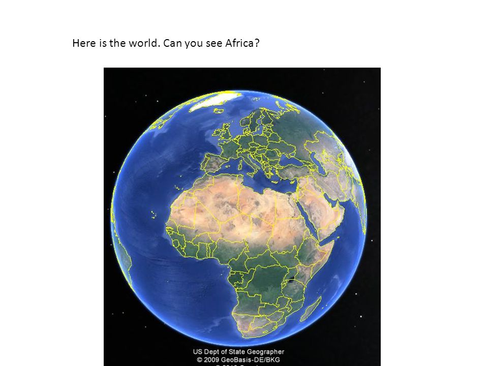 Here is the world. Can you see Africa