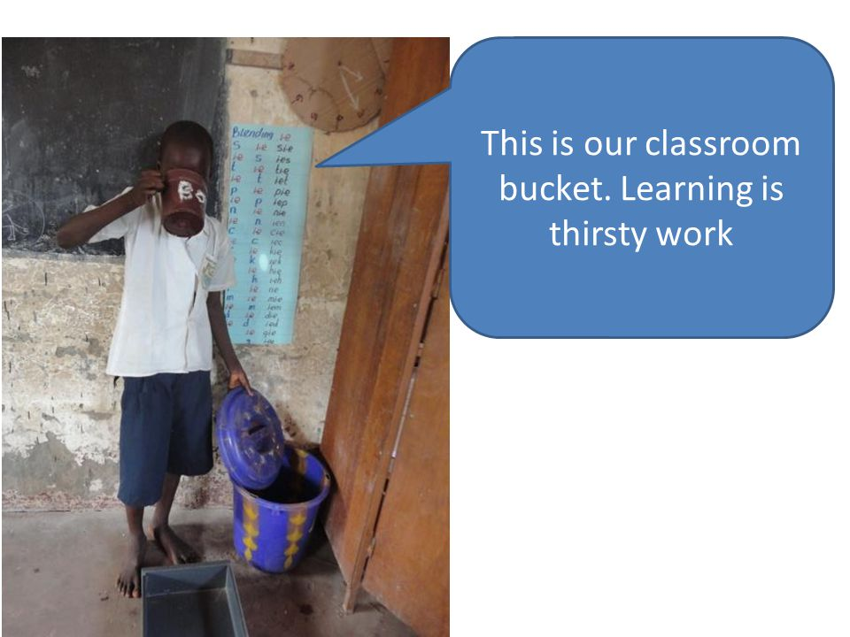 This is our classroom bucket. Learning is thirsty work